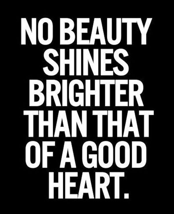 No Beauty Shines Brighter Than That Of A Good Heart Inspirational