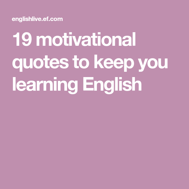 19 Motivational Quotes To Keep You Learning English Esl Learn