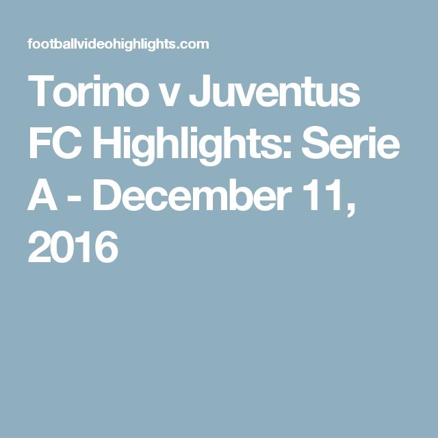 Torino v Juventus FC Highlights: Serie A - December 11, 2016