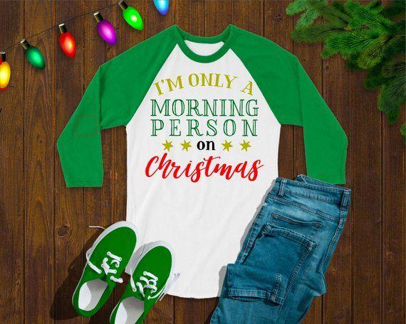 ecbf73eb6 I'm Only a Morning Person on Christmas Morning Funny Christmas Shirt ...
