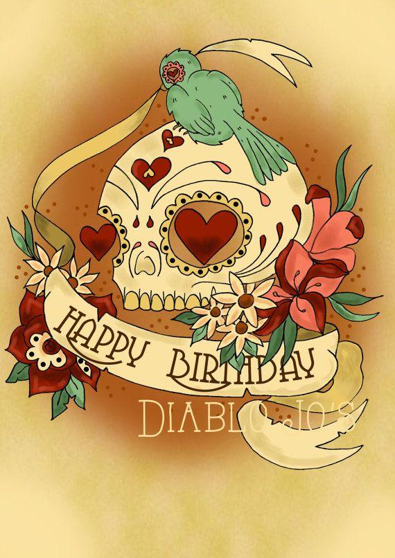 Happy Birthday Sugar Skull Card With Tattoo Scroll Day Of The Dead Mexican Alternative Happy Birthday Tattoo Happy Birthday Birthday Greetings
