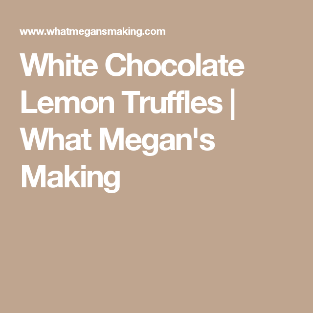 White Chocolate Lemon Truffles | What Megan's Making