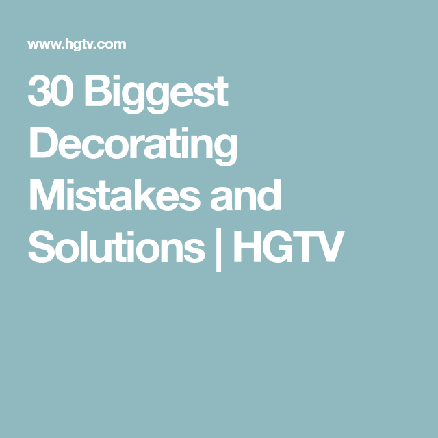 Hgtv Home Design Software: 30 Biggest Decorating Mistakes And Solutions