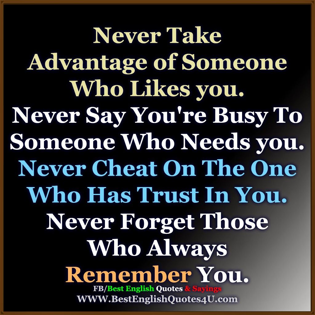 Quotes About Friendship By Famous Authors Never Take Advantage Of Someone Who Likes You Best'english
