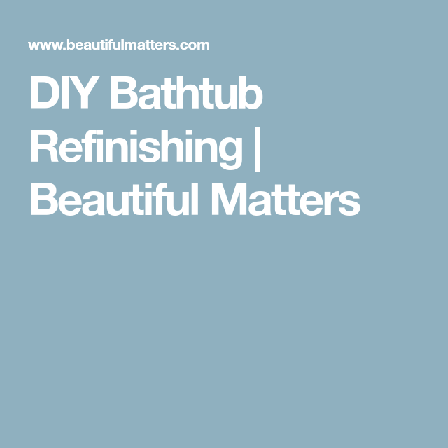 DIY Bathtub Refinishing | Beautiful Matters | Bath | Pinterest ...