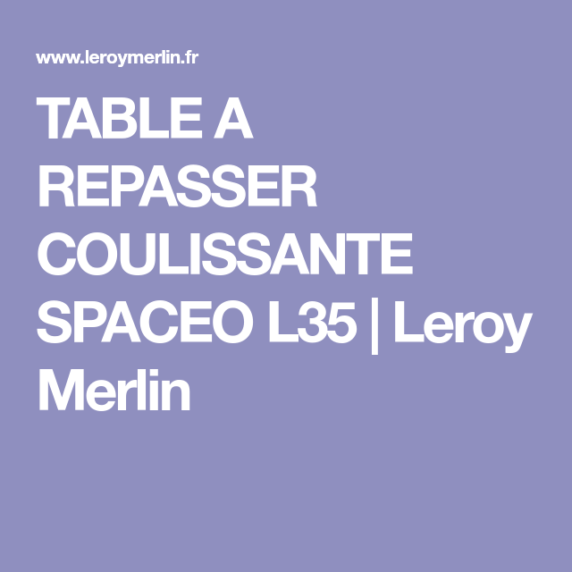 Table A Repasser Coulissante Spaceo L35 Leroy Merlin Table A Repasser Leroy Merlin Merlin
