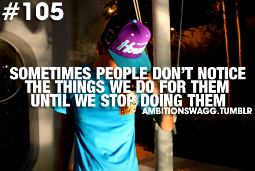 Quotes About People Who Notice: Sometimes People Don't Notice The Things We Do For Them