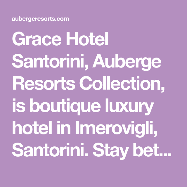 Grace Hotel Boutique Hotel In Santorini Greece Auberge Resorts Grace Hotel Santorini Santorini Hotels Santorini
