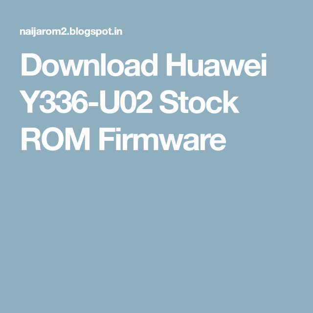 Download Huawei Y336-U02 Stock ROM Firmware