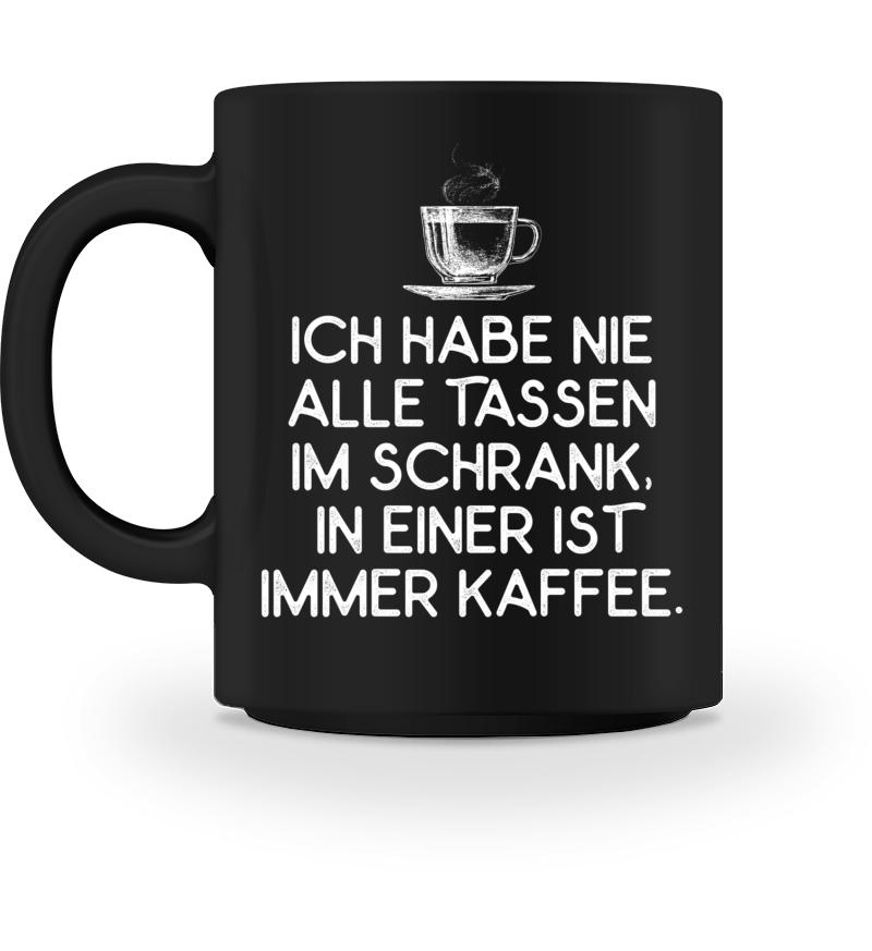 ALLE TASSEN IM SCHRANK - KAFFEE SPRUCH