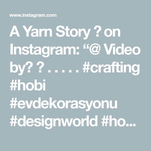 "A Yarn Story 👑 on Instagram: ""@ Video by? ? . . . . . #crafting #hobi #evdekorasyonu #designworld #hobimiseviyorum #repost #expert #tutorialvideo #ideas #fikir #sablon…"""