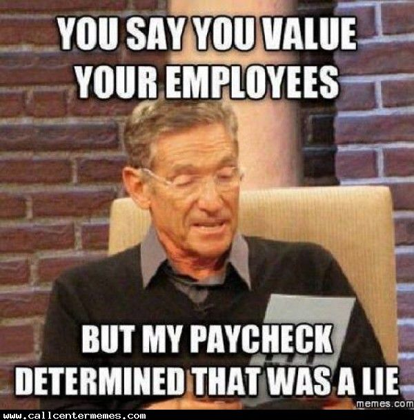 f5a49ddee2ea43822faf4674d3990789 you say you value your employees www callcentermemes com