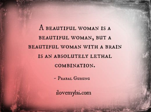 A Beautiful Woman With A Brain I Love My Lsi Woman Quotes Quotes Beautiful Women Quotes