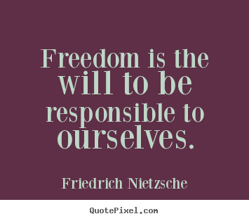 Friedrich+Nietzsche+photo+quotes+-+Freedom+is+the+will+to+be+responsible+to+ourselves.+-+Inspirational+quotes