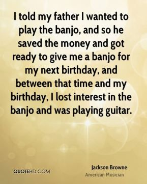 Jackson Browne Birthday | jackson-browne-jackson-browne-i-told-my-father-i-wanted-to-play-the ...