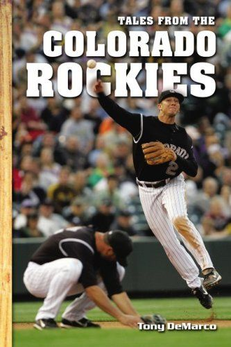 Tales from the Colorado Rockies by Tony DeMarco. $19.95. Publication: April 1, 2008. 176 pages. Series - Tales. Publisher: Sports Publishing LLC (April 1, 2008). Author: Tony DeMarco