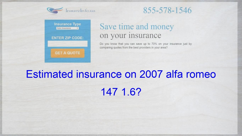 Car Insurance Estimator >> Pin On Estimated Insurance On 2007 Alfa Romeo 147 1 6