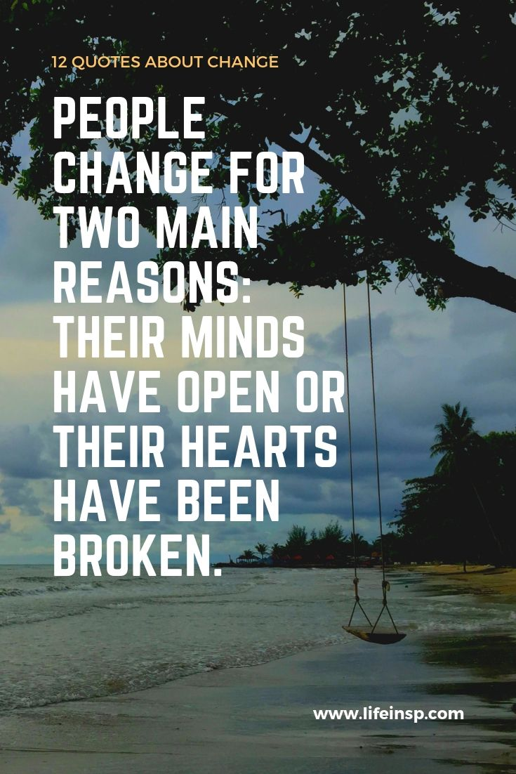 12 Life Change Quotes It S Time To Change Lifeinspiration Change Quotes Life Changing Quotes Beautiful Quotes
