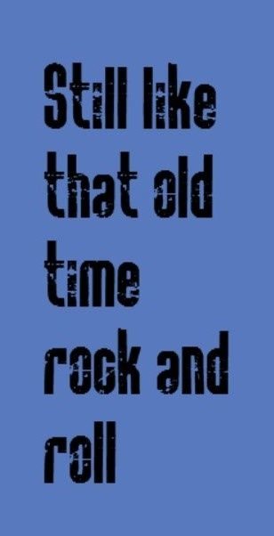 Rock And Roll Lyric Quotes Bob Seger Old Time Rock Roll