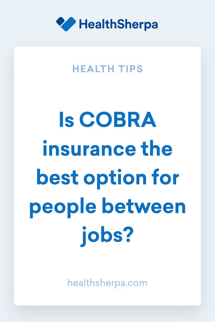 Is cobra insurance the best option for people between jobs