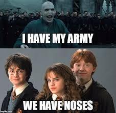 Image Result For Harry Potter Voldemort Nose Meme I Have An Army