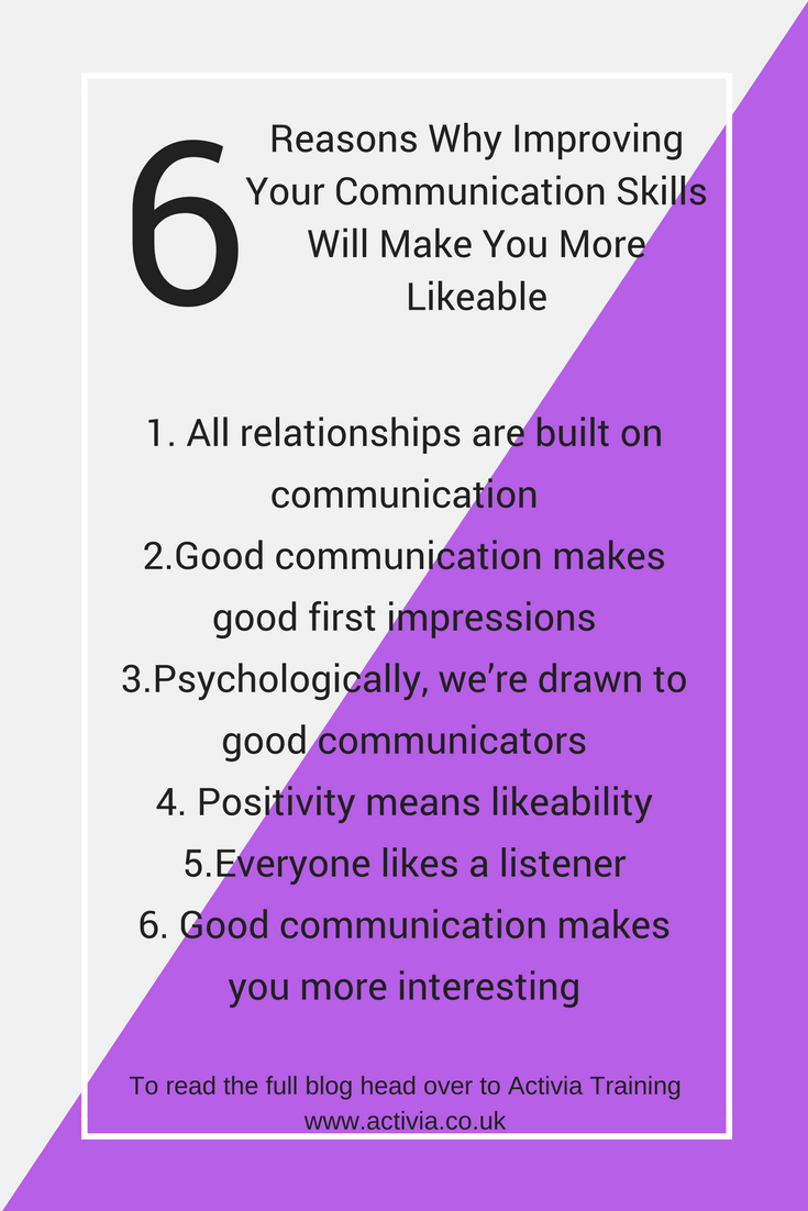 6 Reasons Why Improving Your Communications Skills Will Make You More Likeble Personald How To Be Likeable Effective Communication Skills Communication Skills