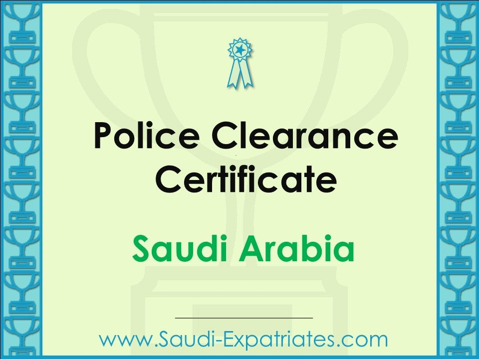 How To Get Saudi Police Clearance Certificate From Dubai