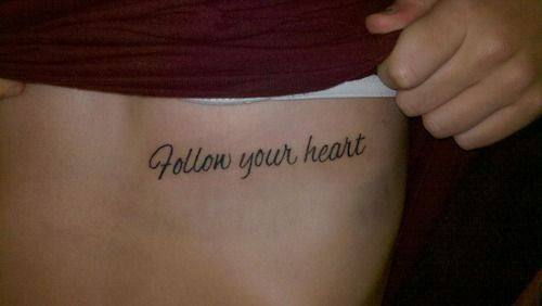 """Tattoos On The Heart Quotes: """"Follow Your Heart"""" Quote Tattoo!! :)"""