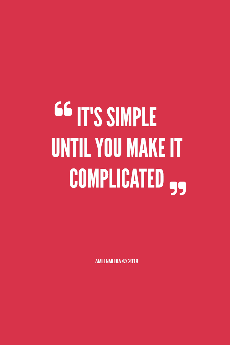 It S Simple Until You Make It Complicated Inspirational Quotes Life Quotes Quotes