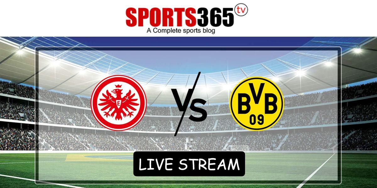 Get Free Streaming Links of Frankfurt Vs Dortmund Match