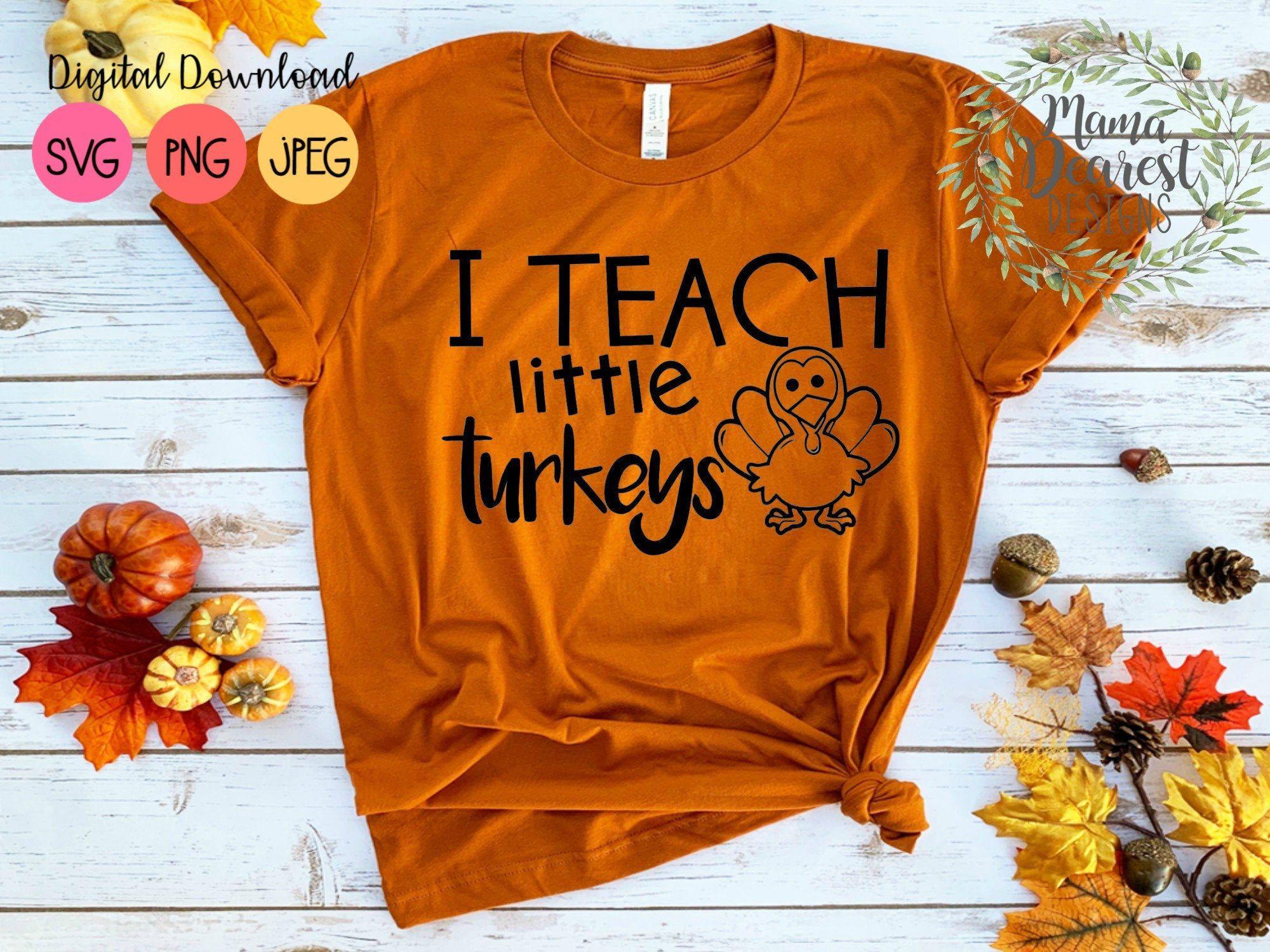 Download I Teach Little Turkeys Thanksgiving SVG Turkey Tee SVG ...
