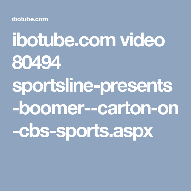 Ibotube Com Video 80494 Sportsline Presents Boomer Carton On Cbs Sports Aspx Basketball Highlights College Soccer Strength And Conditioning Programs