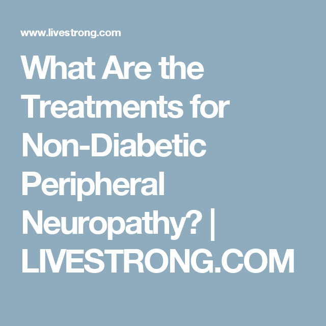 What Are the Treatments for Non-Diabetic Peripheral Neuropathy? |  LIVESTRONG.COM