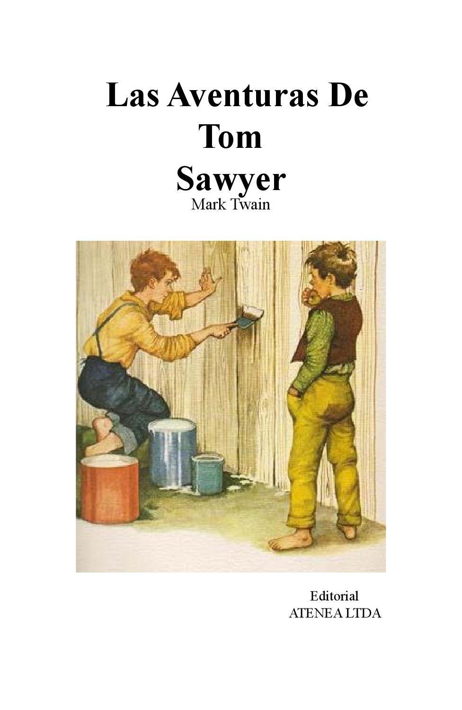 Las Aventuras De Tom Sawyer  Las aventuras de Tom Sawyer es el relato de unos meses en la vida de este niño que vive en una ciudad pequeña del suroeste de Estados Unidos a orillas del Mississippi.Criado por su tía Polly, que lo quiere de corazón, pero que lo somete a una disciplina que a él se le hace absurda y desagradable. Tom contempla el mundo de una manera muy diferente a como lo hacen los adultos con los que tiene que convivir. Precisamente porque existe ese distanciamiento nos…