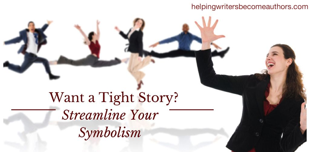 Write a Tight Story: Streamline Your Symbolism - Helping Writers Become Authors