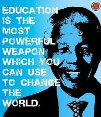 """Education is the most powerful weapon which you can use to change the world.""   ― Nelson Mandela"