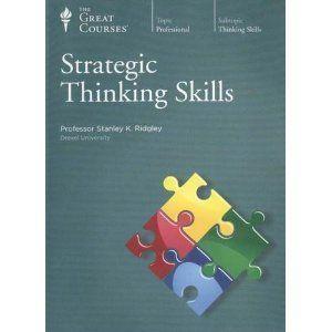 Strategic Thinking Skills By Professor Stanley Ridgley Great Courses Teaching Company Thinking Skills Leadership Books Skills