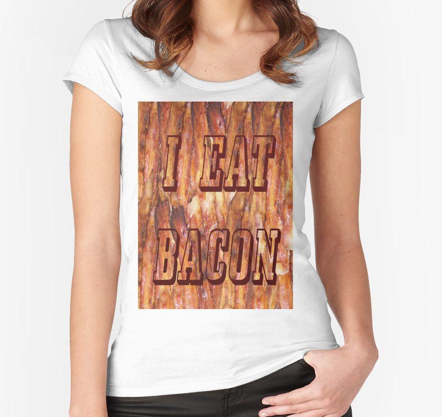 I Eat #Bacon #wonens #shirt by #sandyspider #Redbubble #tshirt