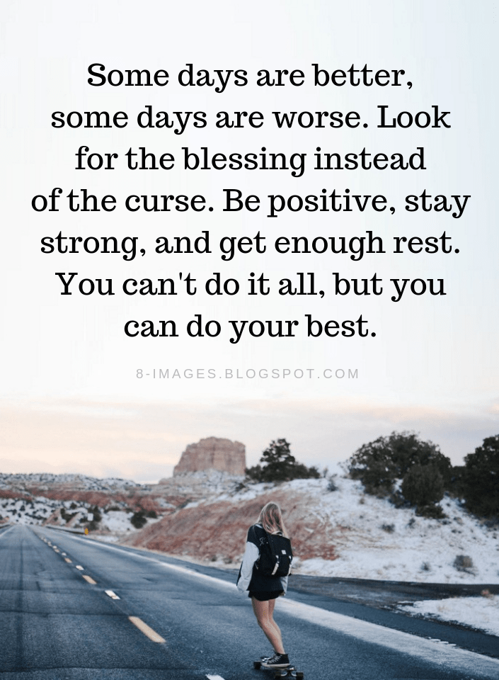 Be Positive Quotes Some Days Are Better Some Days Are Worse Look For The Blessing Instead Of T Better Days Quotes Positive Quotes Stay Strong Quotes Strength