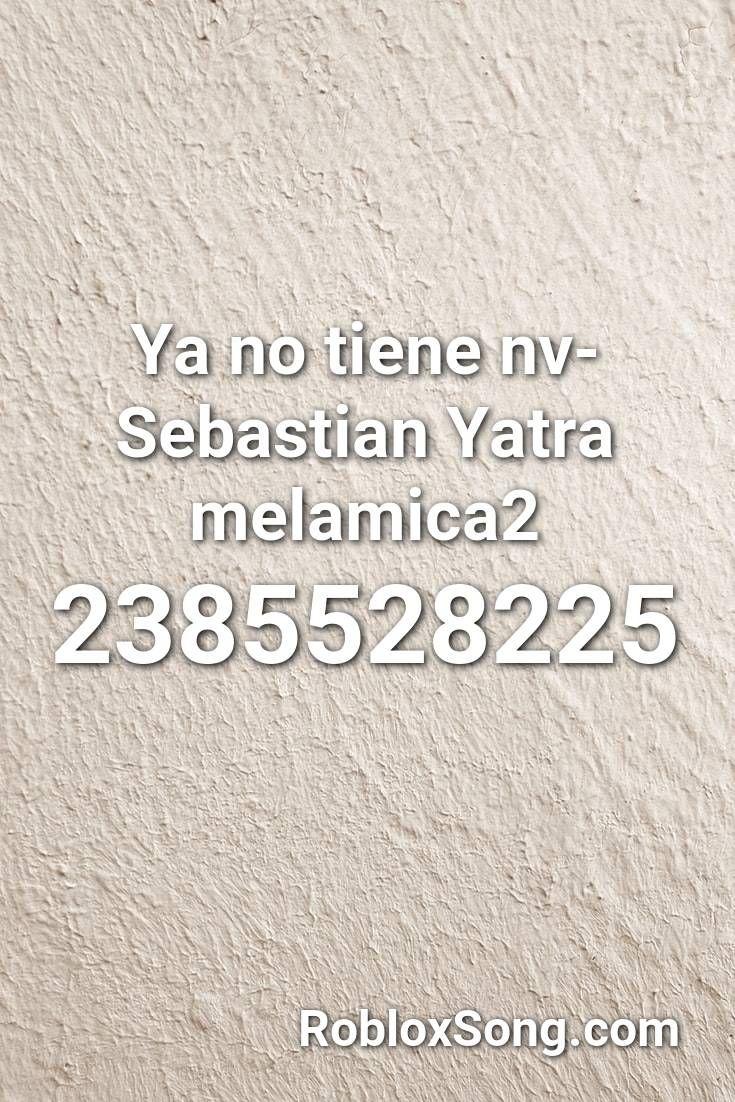 Ya No Tiene Nv Sebastian Yatra Melamica2 Roblox Id Roblox Music Codes Sebastian Yatra Roblox Sebastian