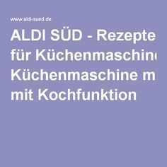 aldi s d rezepte f r k chenmaschine mit kochfunktion emma pinterest k chenmaschine mit. Black Bedroom Furniture Sets. Home Design Ideas