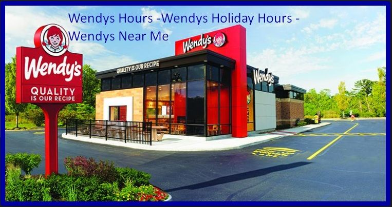 Wendys Hours Wendys Holiday Hours Wendys Near Me