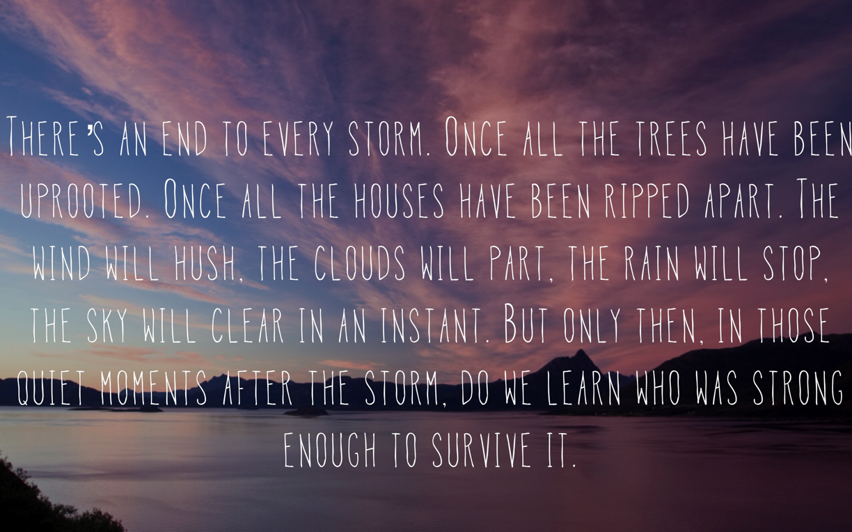 There\'s an end to every storm and thats when we learn who was strong ...