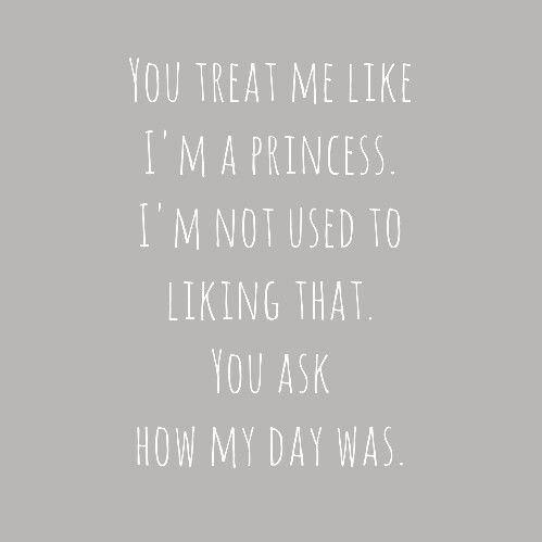 You Treat Me Like A Princess Every Single Day With Images