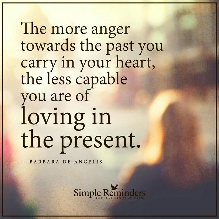 Let go of past and be loving in the present anger life