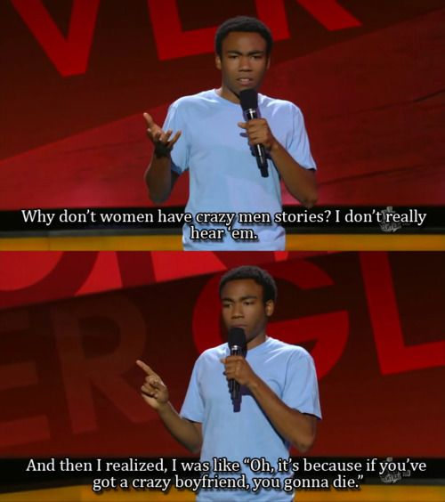 "Donald Glover realising male privilege  Reminds me of a Margaret Atwood quote, ""Men are afraid that women will laugh at them; women are afraid that men will kill them."""