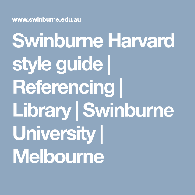 Swinburne Harvard Style Guide Referencing Library Swinburne University Melbourne Harvard Referencing Style Guides Guide