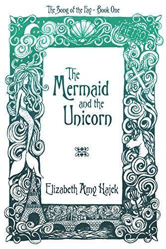 The Mermaid And The Unicorn The Song Of The Fay Book 1 Http Www Amazon Com Dp B01k7sfh0m Ref Cm Sw R Pi Awdm X Rcesxbrt5f3xa Books Book 1 Catholic Books
