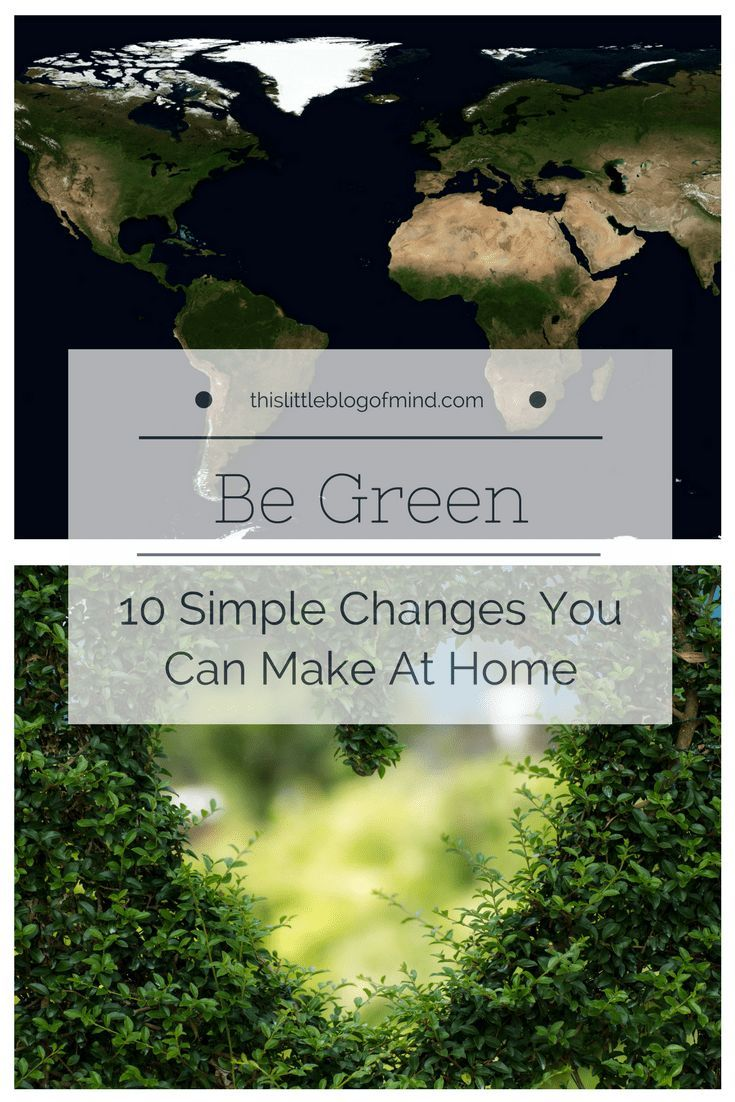 Be Green 10 Simple Changes You Can Make At Home Green