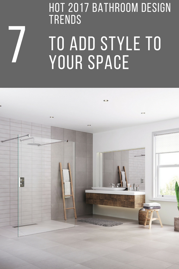 7 Hot 2017 Bathroom Design Trends You Need To Add Style To Your Inspiration Bathroom Design Trends Decorating Inspiration